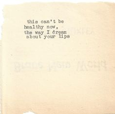"""This can't be healthy now, the way I dream about your lips."" #lips #love"