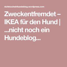 Zweckentfremdet – IKEA für den Hund   ...nicht noch ein Hundeblog...