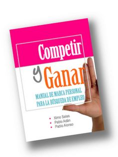 COMPETIR Y GANAR - Manual de Marca Personal para la búsqueda de Empleo