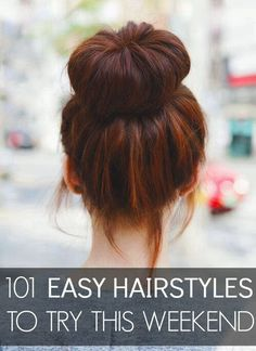 101 Easy Hairstyles To Try This Weekend. (Except I'm not going to try 101 hairstyles in one weekend. That's just nuts.)