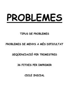 FITXES DE PROBLEMES SEQÜENCIATS PER A PRIMER DE CICLE INICIAL DE PRIMÀRIA. En lletra de pal i d'impremta.