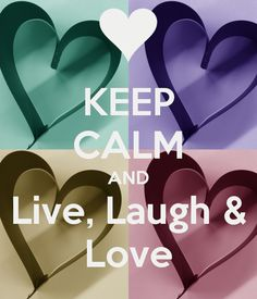 KEEP CALM AND Live, Laugh & Love. Another original poster design created with the Keep Calm-o-matic. Buy this design or create your own original Keep Calm design now. Keep Calm Carry On, Stay Calm, Keep Calm And Love, My Love, Keep Calm Posters, Keep Calm Quotes, Quotes To Live By, Live Laugh Love Quotes, Hard Quotes