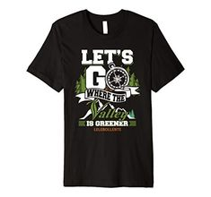 Let's Go Where The Valley is Greener Premium T-Shirt LELEBOLLENTE
