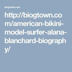 http://biogtown.com/american-bikini-model-surfer-alana-blanchard-biography/