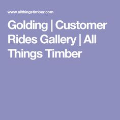Golding | Customer Rides Gallery | All Things Timber