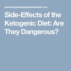 Side-Effects of the Ketogenic Diet: Are They Dangerous?