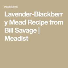 Lavender-Blackberry Mead Recipe from Bill Savage | Meadist