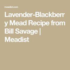 Lavender-Blackberry Mead Recipe from Bill Savage | Meadist