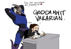 looooool, thats great. and so true. #garrus #masseffect