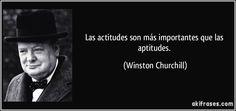 Las actitudes son más importantes que las aptitudes. (Winston Churchill)