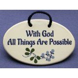 With God all things are possible. Mountain Meadows ceramic plaques and wall signs with encouraging Christian sayings and quotes about God. Made by Mountain Meadows in the USA.