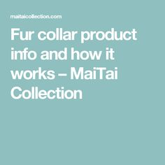 Fur collar product info and how it works                         – MaiTai Collection