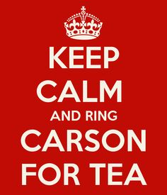KEEP CALM AND RING CARSON FOR TEA - KEEP CALM AND CARRY ON Image Generator - brought to you by the Ministry of Information