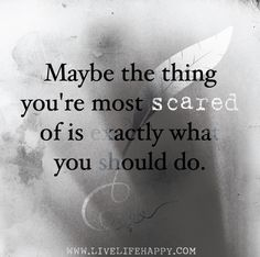 Maybe the thing you're most scared of is exactly what you should do. by deeplifequotes, via Flickr