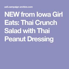 NEW from Iowa Girl Eats: Thai Crunch Salad with Thai Peanut Dressing