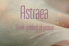 Astraea Goddess of Justice associated with Innocence and Purity. The celestial grown woman virgin was the last of the immortals to live with humans during Golden Age the old Greek religion's five Ages of Man. she ascended to heaven the constellation Virgo; her scales of justice held by Libra. According to legend, Astraea will one day come back to Earth, bringing with her the return of the utopian Golden Age. Queen of the universe heavens and mother of gods and all