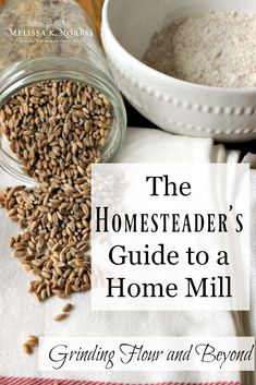 Grinding Flour and Beyond- The Homesteader's Guide to a Home Mill – Melissa K. Kitchen Trash Cans, Flour Mill, Homestead Survival, Survival Skills, Emergency Food, Preserving Food, Food Storage, A Food, Food Prep