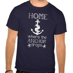 Home is Where the Anchor Drops Nautical Quote T Shirt - March 28