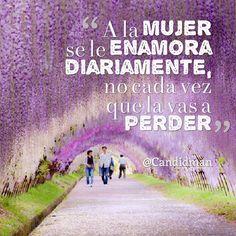 """""""A la #Mujer se le #Enamora diariamente, no cada vez que la vas a #Perder"""". #Citas #Frases @Candidman"""