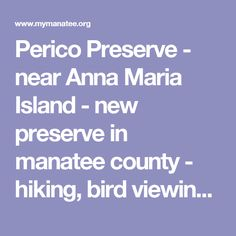 Perico Preserve - near Anna Maria Island - new preserve in manatee county - hiking, bird viewing, limited biking, no pets allowed - project gopher tortoise relocation habitat.