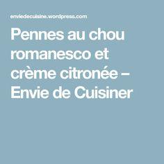 Pennes au chou romanesco et crème citronée – Envie de Cuisiner