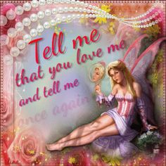 Tell me that you love me and tell me once again  ~ Blingee by stina scott