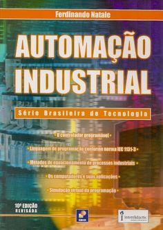 NATALE, Ferdinando. Automação industrial. 10 ed. rev. reimpr. São Paulo: Érica, 2013. 252 p. (Série Brasileira de Tecnologia (Érica)). Inclui bibliografia; il. tab. quad.; 25cm. ISBN 9788571947078.  Palavras-chave: AUTOMACAO INDUSTRIAL; ENGENHARIA INDUSTRIAL.  CDU 681.5 / N271a / 10 ed. rev. reimpr. / 2013