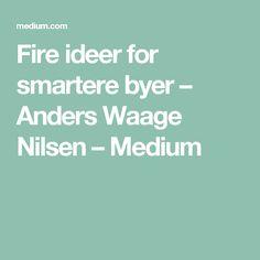 Fire ideer for smartere byer – Anders Waage Nilsen – Medium