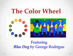 The Color Wheel- featuring Blue Dog by George Rodrigue Color Art Lessons, Art Lessons For Kids, Art For Kids, Blue Dog Painting, Blue Dog Art, Elements Of Color, 4th Grade Art, Dog Paintings, Art Lesson Plans