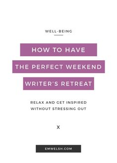 How to Have the Perfect Weekend Writer's Retreat