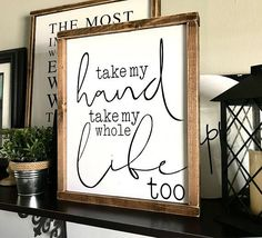 Farmhouse Sign | Take My Hand Take My Whole Life Too | Wedding Gift | Newborn Gift | Modern Farmhouse | Fixer Upper | Elvis Presley •Framed wood word sign •White lettering, black background and frame of your choice •Measures 12.5 in wide x 14 in tall •Freestanding or hangable by