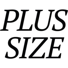 Plus Size text ❤ liked on Polyvore featuring text, words, quotes, graphics, print, filler, phrase and saying