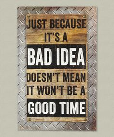 'Just Because It's a Bad Idea...' Wooden Wall Sign