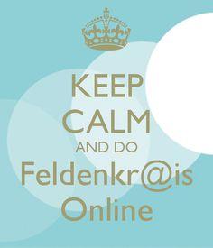 Keep Calm and do Feldenkrais Online
