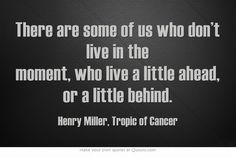 There are some... ― Henry Miller, Tropic of Cancer