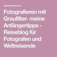 Fotografieren mit Graufilter- meine Anfängertipps - Reiseblog für Fotografen und Weltreisende