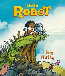 Little Robot by Ben Hatke. An early graphic novel that breaks the usual girl stereotype.