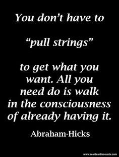 Feel like you already have it. That is the secret. Abe Hicks.