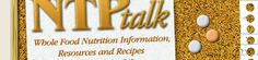 NTP Talk   (Nutritional Therapy Practioner)  Whole Food Nutrition Information, Resources and Recipes for a Healthy Life