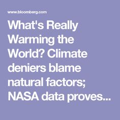 What's Really Warming the World? Climate deniers blame natural factors; NASA data proves otherwise