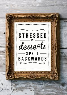 Stressed is ______ spelt backwards. How did I miss this?