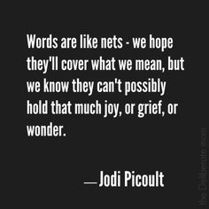 I love a great quote. Words - Jodi Picoult inspirational quote. Found on this inspirational post about words.