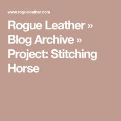 Rogue Leather  » Blog Archive   » Project: Stitching Horse