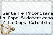 http://tecnoautos.com/wp-content/uploads/imagenes/tendencias/thumbs/santa-fe-priorizara-la-copa-sudamericana-y-la-copa-colombia.jpg Santa Fe. Santa Fe priorizará la Copa Sudamericana y la Copa Colombia, Enlaces, Imágenes, Videos y Tweets - http://tecnoautos.com/actualidad/santa-fe-santa-fe-priorizara-la-copa-sudamericana-y-la-copa-colombia/