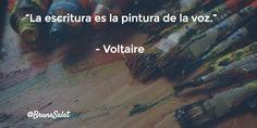 """""""La escritura es la pintura de la voz.""""   - Voltaire"""