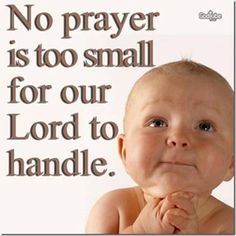No prayer is too small for our Lord to handle ~~I Love the Bible and Jesus Christ, Christian Quotes and verses. Power Of Prayer, God Prayer, Prayer Request, Kirchen, Way Of Life, Life Thoughts, Heavenly Father, Christian Quotes, Christian Faith