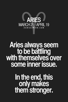 Aries always seem to be battling with themselves over some inner issue. In the end, this only makes them stronger. #Aries