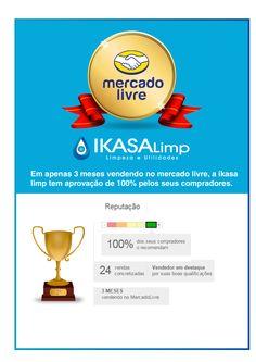 Em menos de 3 meses anunciando no mercado livre, a ikasa limp ja possui 100% de aprovação pelos seus compradores. Confira os produtos da ikasa limp no mercado livre: http://www.mercadolivre.com.br/