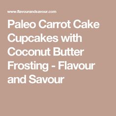 Paleo Carrot Cake Cupcakes with Coconut Butter Frosting - Flavour and Savour