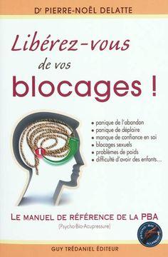 Libérez-vous de vos blocages! par DELATTE, PIERRE-NOEL